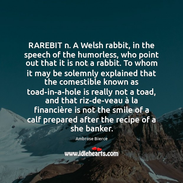 Image, RAREBIT n. A Welsh rabbit, in the speech of the humorless, who