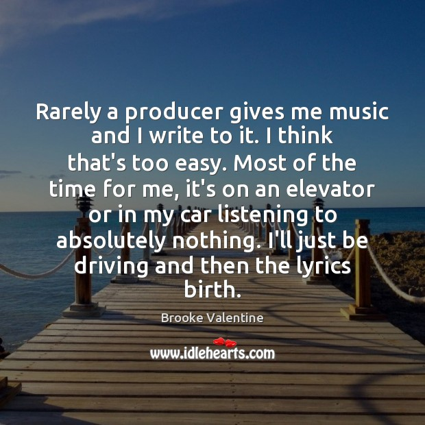 Image, Rarely a producer gives me music and I write to it. I