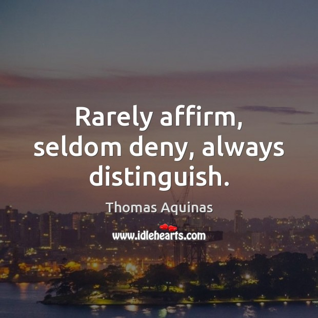 Rarely affirm, seldom deny, always distinguish. Image