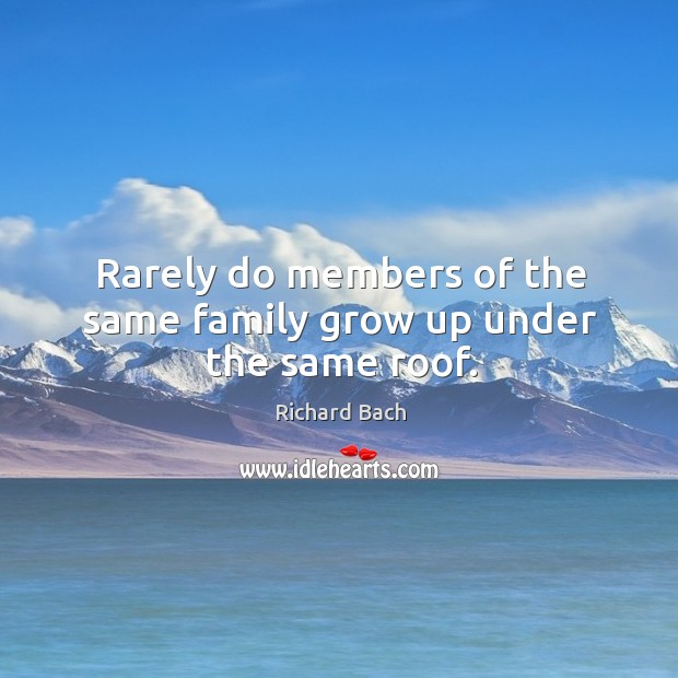 Rarely do members of the same family grow up under the same roof. Image