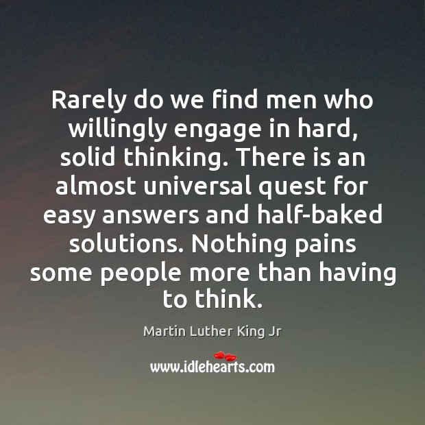 Rarely do we find men who willingly engage in hard, solid thinking. Image