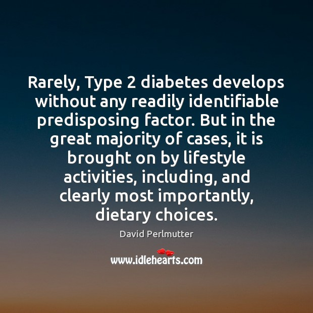 Image, Rarely, Type 2 diabetes develops without any readily identifiable predisposing factor. But in