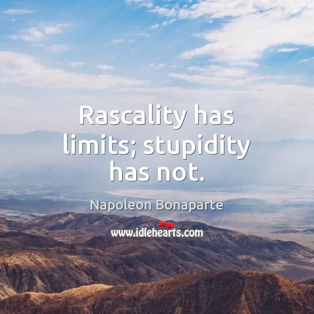 Rascality has limits; stupidity has not. Napoleon Bonaparte Picture Quote