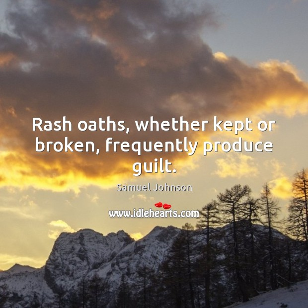 Image, Rash oaths, whether kept or broken, frequently produce guilt.