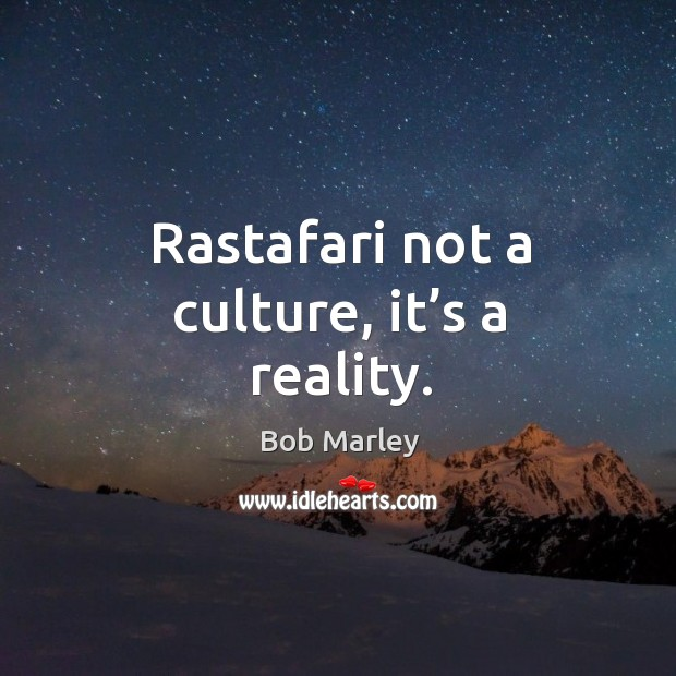 Rastafari not a culture, it's a reality. Image