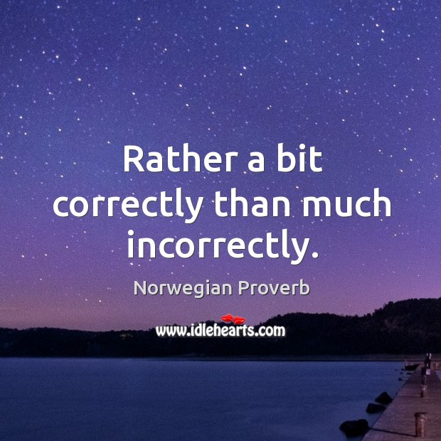Rather a bit correctly than much incorrectly. Norwegian Proverbs Image