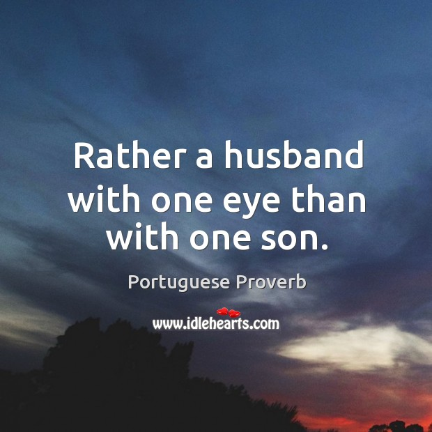 Image, Rather a husband with one eye than with one son.