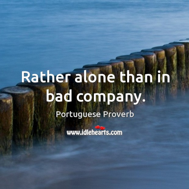 Rather alone than in bad company. Image