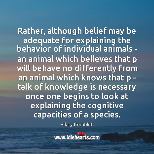 Rather, although belief may be adequate for explaining the behavior of individual Image