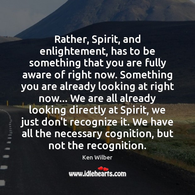 Rather, Spirit, and enlightement, has to be something that you are fully Ken Wilber Picture Quote