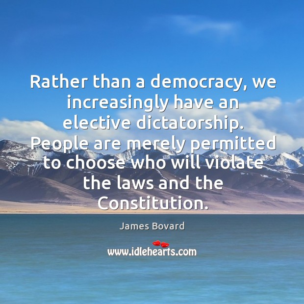 Rather than a democracy, we increasingly have an elective dictatorship. People are Image