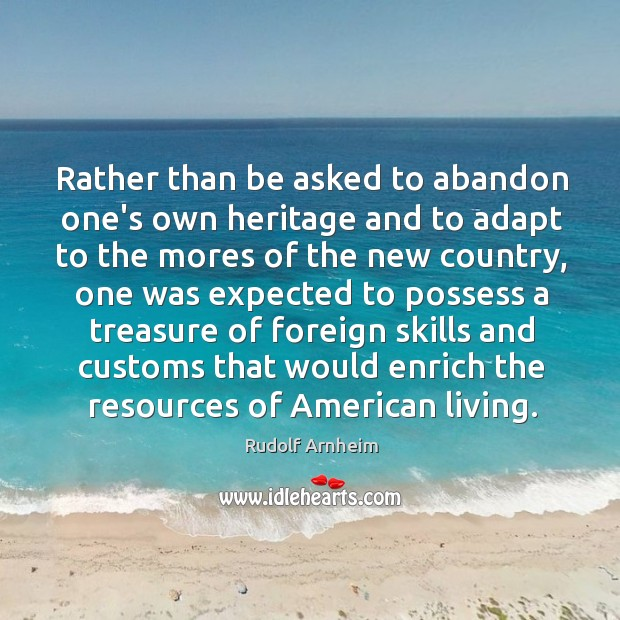 Rather than be asked to abandon one's own heritage and to adapt Image