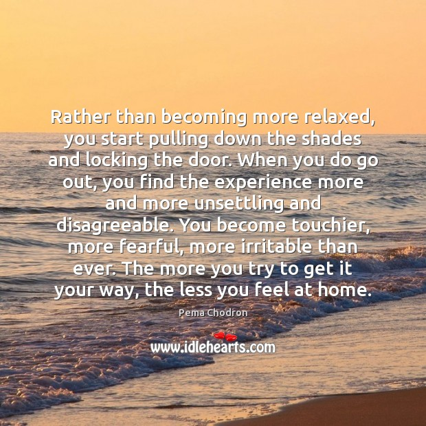 Image, Rather than becoming more relaxed, you start pulling down the shades and