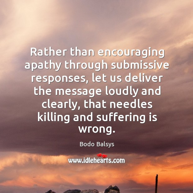 Image, Rather than encouraging apathy through submissive responses, let us deliver the message