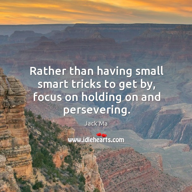 Image, Rather than having small smart tricks to get by, focus on holding on and persevering.
