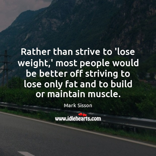 Rather than strive to 'lose weight,' most people would be better Image
