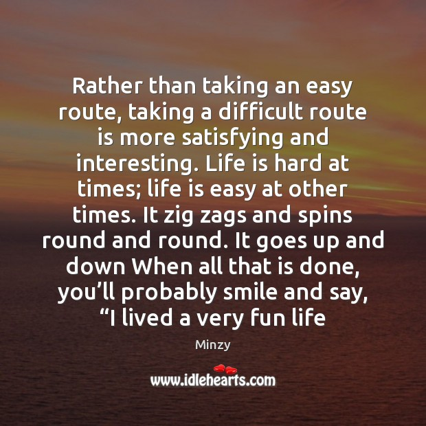 Rather than taking an easy route, taking a difficult route is more Life is Hard Quotes Image