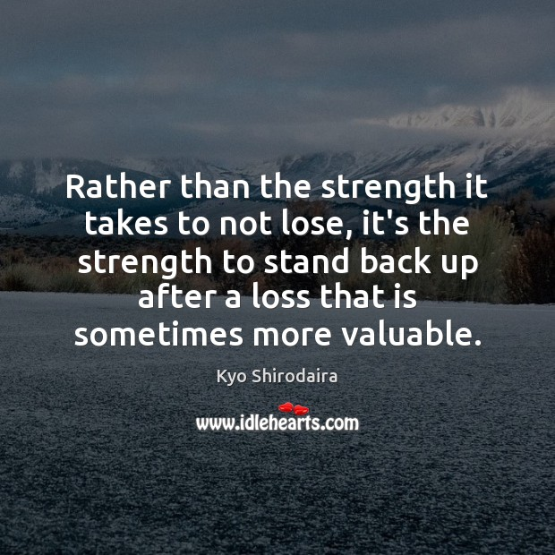 Rather than the strength it takes to not lose, it's the strength Image