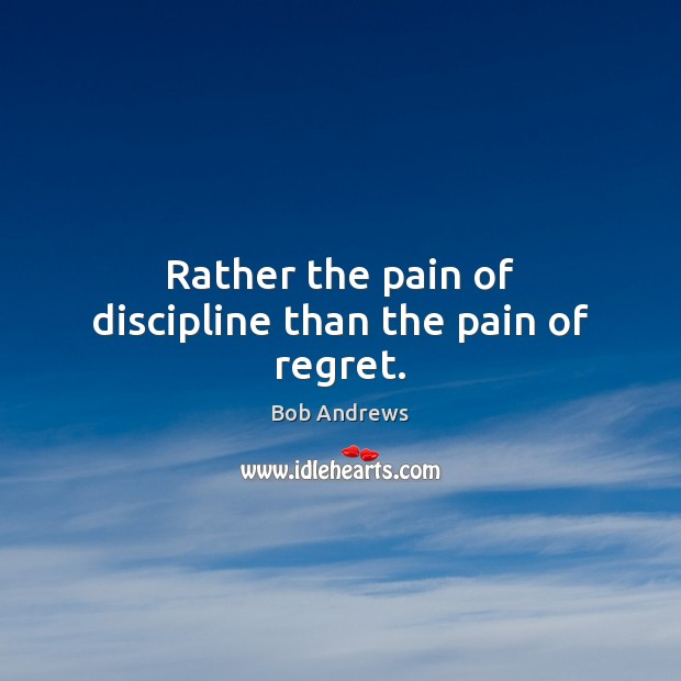 Image, Rather the pain of discipline than the pain of regret.