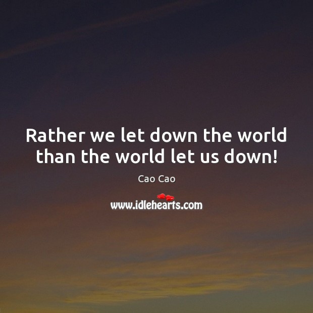 Image, Rather we let down the world than the world let us down!