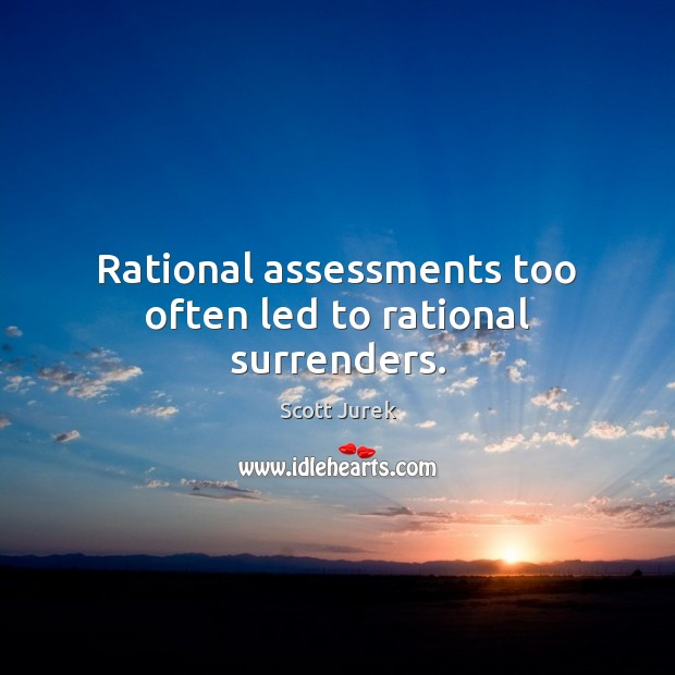 Rational assessments too often led to rational surrenders. Image