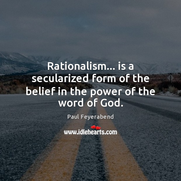 Rationalism… is a secularized form of the belief in the power of the word of God. Image