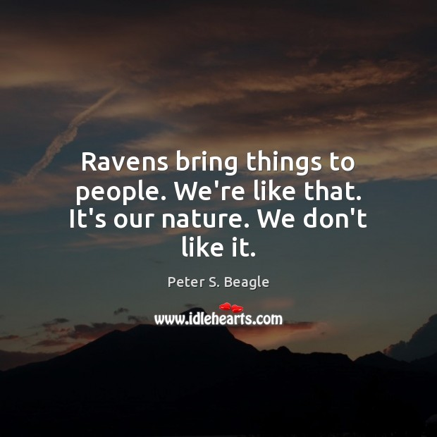 Ravens bring things to people. We're like that. It's our nature. We don't like it. Image