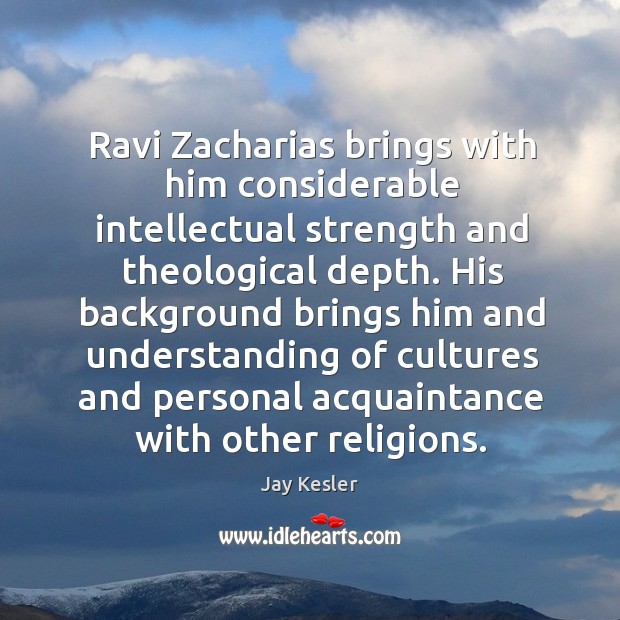 Ravi Zacharias brings with him considerable intellectual strength and theological depth. His Image