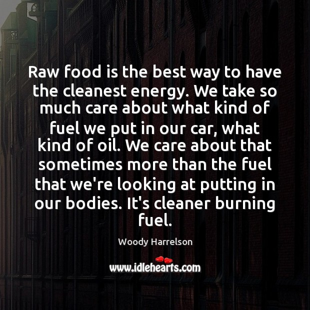 Image, Raw food is the best way to have the cleanest energy. We