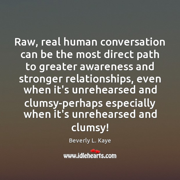 Image, Raw, real human conversation can be the most direct path to greater