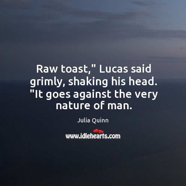 "Raw toast,"" Lucas said grimly, shaking his head. ""It goes against the very nature of man. Image"