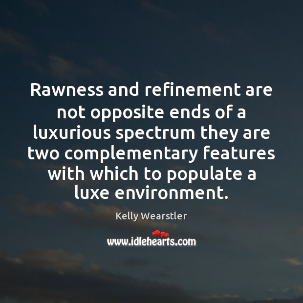 Rawness and refinement are not opposite ends of a luxurious spectrum they Image