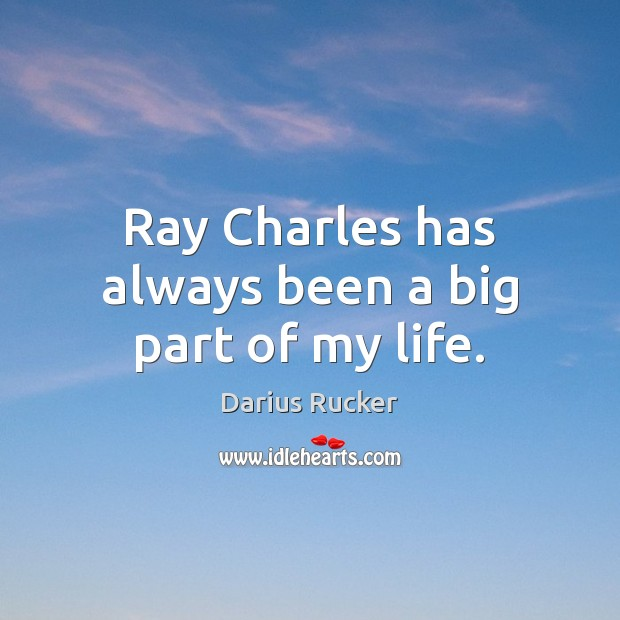 Image, Ray Charles has always been a big part of my life.
