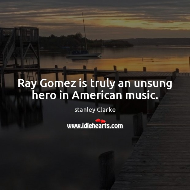 Image, Ray Gomez is truly an unsung hero in American music.