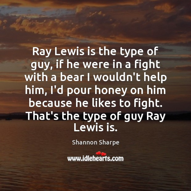 Ray Lewis is the type of guy, if he were in a Image