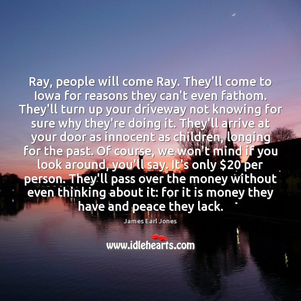 Ray, people will come Ray. They'll come to Iowa for reasons they James Earl Jones Picture Quote