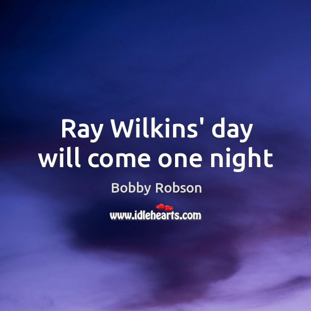 Ray Wilkins' day will come one night Image