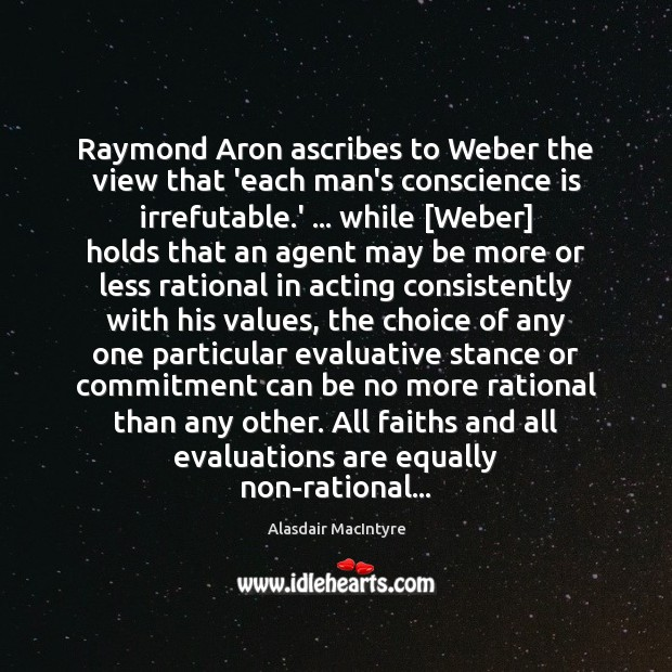 Image, Raymond Aron ascribes to Weber the view that 'each man's conscience is