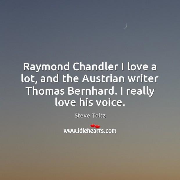 Image, Raymond Chandler I love a lot, and the Austrian writer Thomas Bernhard.