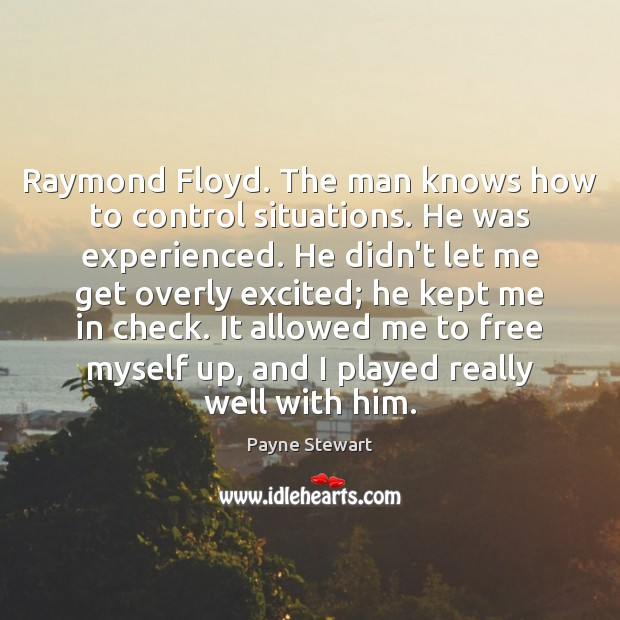 Raymond Floyd. The man knows how to control situations. He was experienced. Image