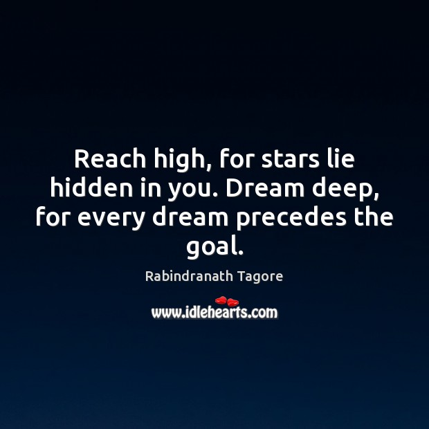 Image, Reach high, for stars lie hidden in you. Dream deep, for every dream precedes the goal.