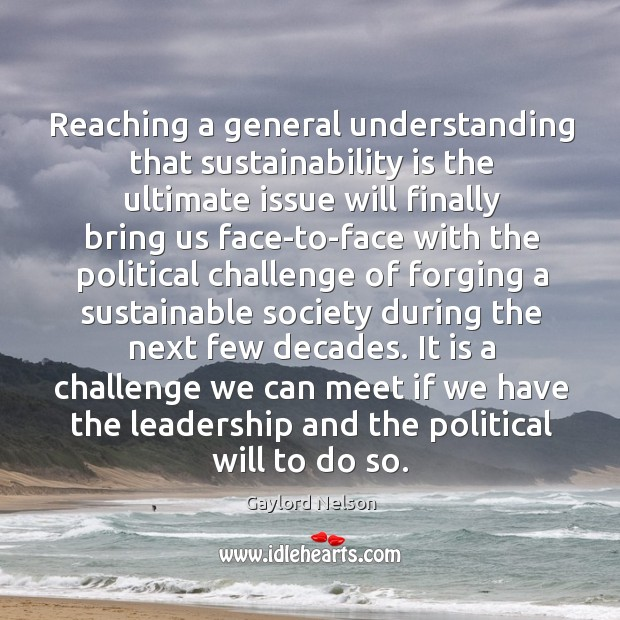 Reaching a general understanding that sustainability is the ultimate issue will finally Image
