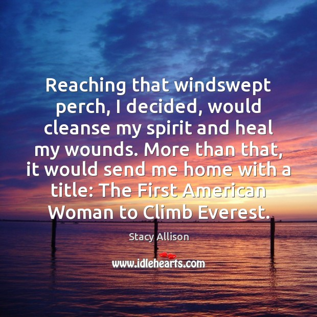 Reaching that windswept perch, I decided, would cleanse my spirit and heal Heal Quotes Image