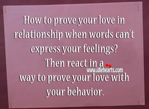 React In A Way To Prove Your Love With Your Behavior.