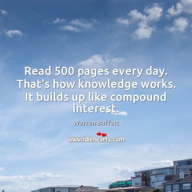 Image, Read 500 pages every day. That's how knowledge works. It builds up like compound interest.