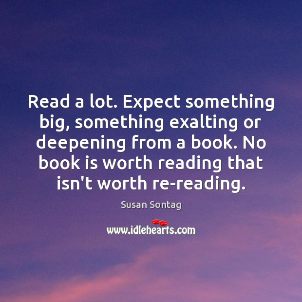 Read a lot. Expect something big, something exalting or deepening from a Image