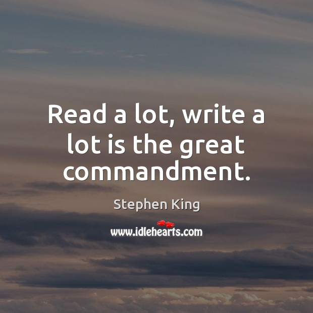 Read a lot, write a lot is the great commandment. Image