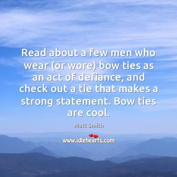 Read about a few men who wear (or wore) bow ties as Matt Smith Picture Quote