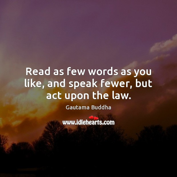Image, Read as few words as you like, and speak fewer, but act upon the law.