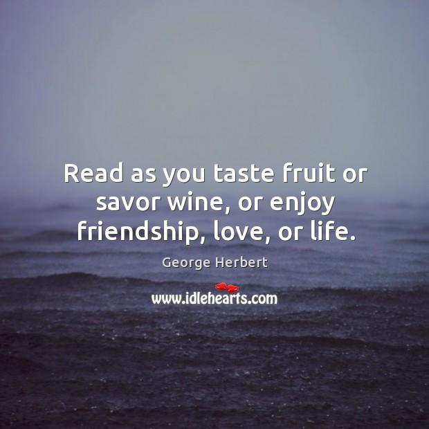 Read as you taste fruit or savor wine, or enjoy friendship, love, or life. Image